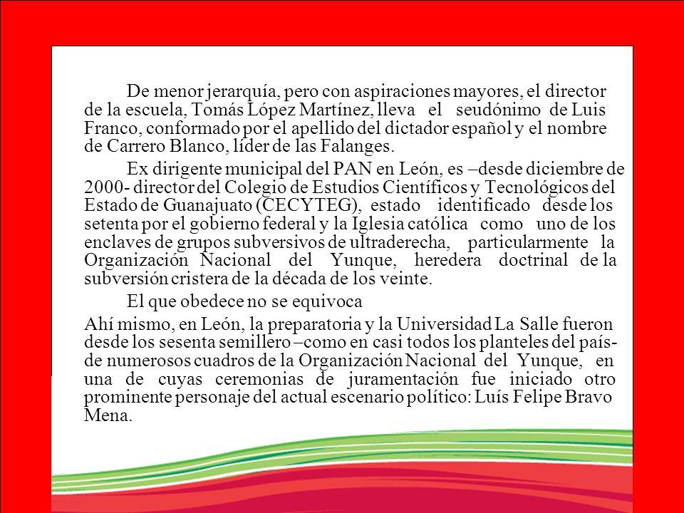 De menor jerarquía, pero con aspiraciones mayores, el director de la escuela, Tomás López Martínez, lleva el seudónimo de Luis Franco, conformado por