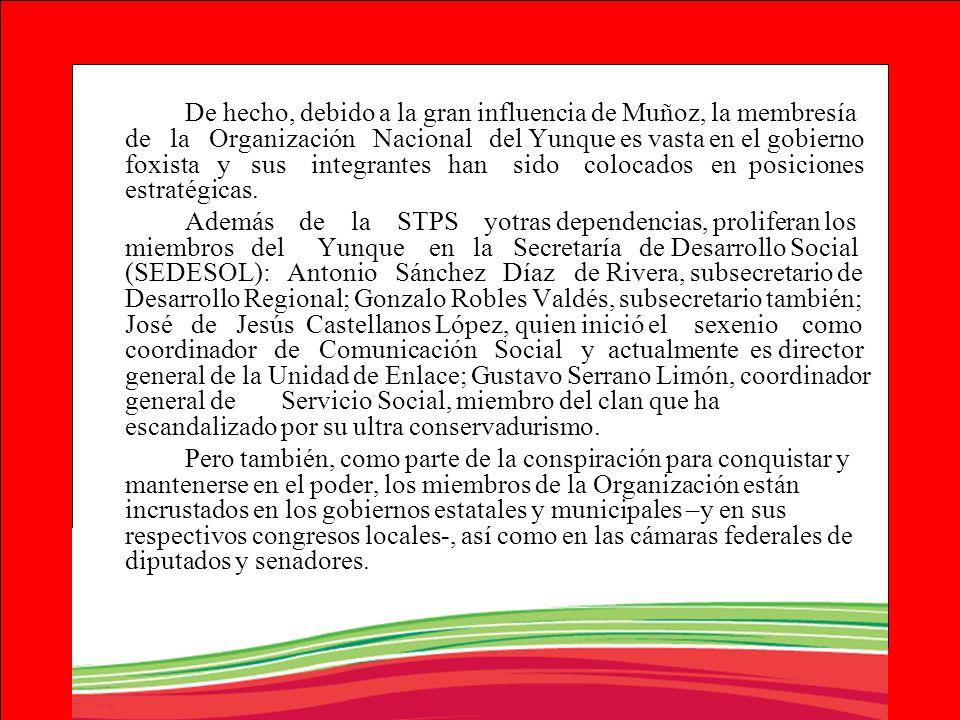 De hecho, debido a la gran influencia de Muñoz, la membresía de la Organización Nacional del Yunque es vasta en el gobierno foxista y sus integrantes
