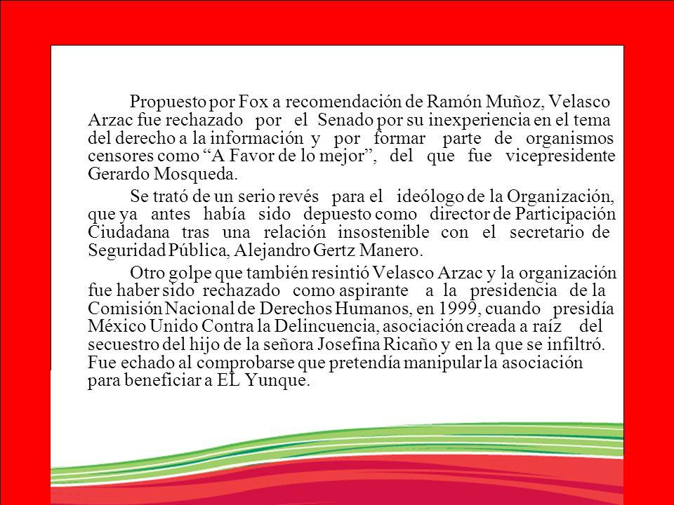 Propuesto por Fox a recomendación de Ramón Muñoz, Velasco Arzac fue rechazado por el Senado por su inexperiencia en el tema del derecho a la informaci