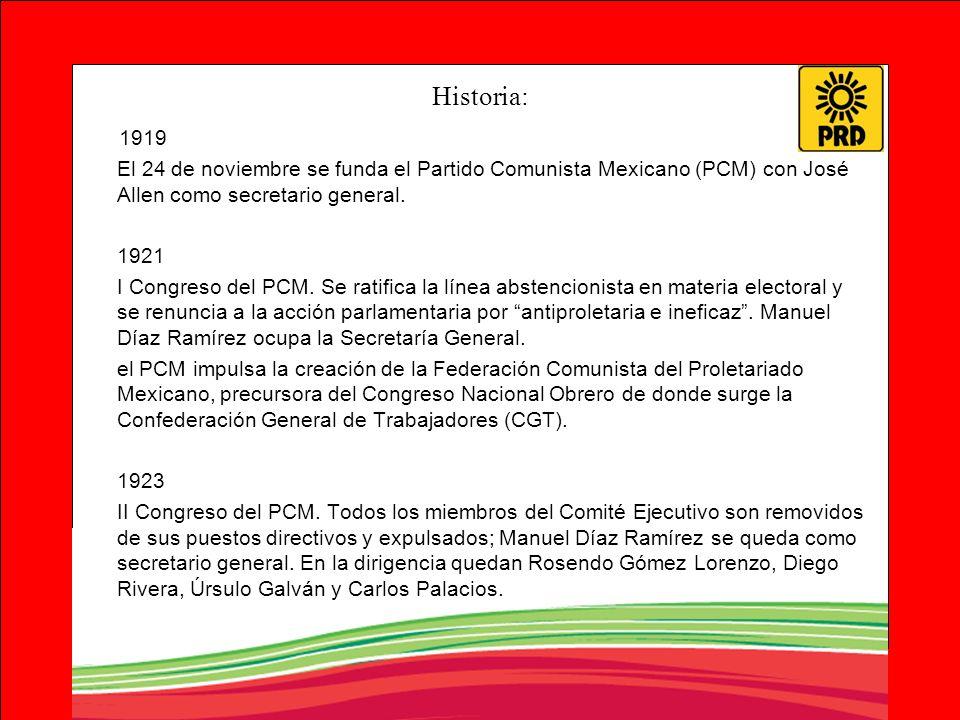 Historia: 1919 El 24 de noviembre se funda el Partido Comunista Mexicano (PCM) con José Allen como secretario general. 1921 I Congreso del PCM. Se rat