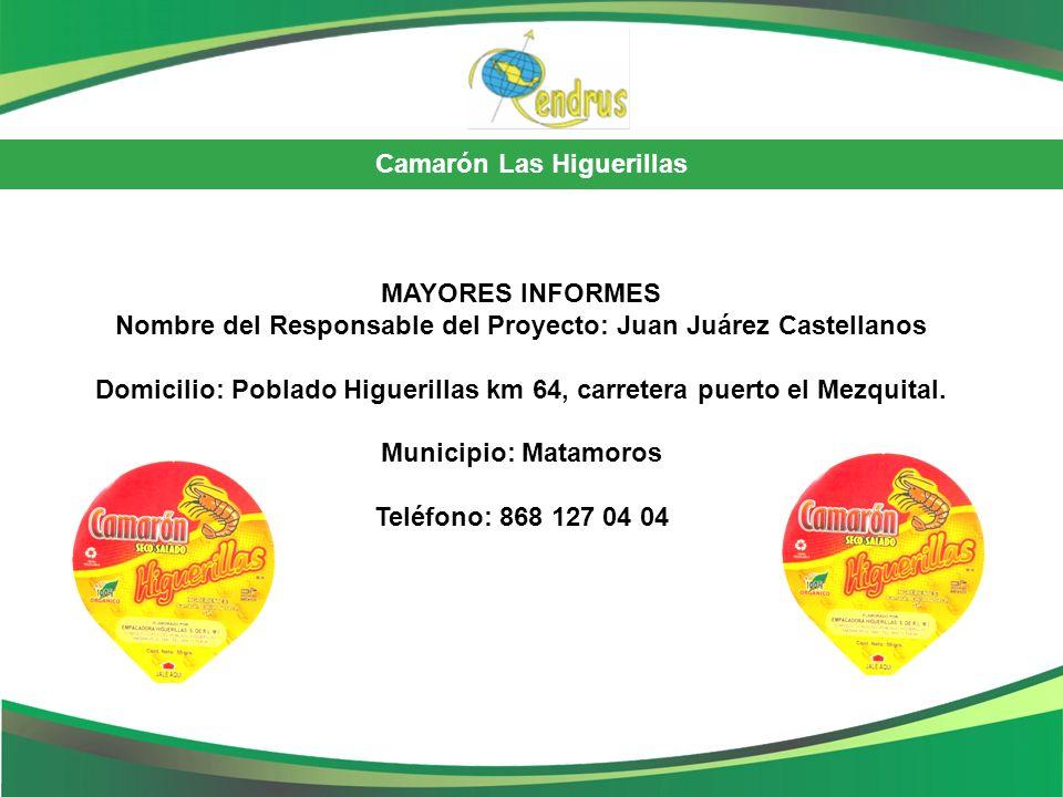 Camarón Las Higuerillas MAYORES INFORMES Nombre del Responsable del Proyecto: Juan Juárez Castellanos Domicilio: Poblado Higuerillas km 64, carretera