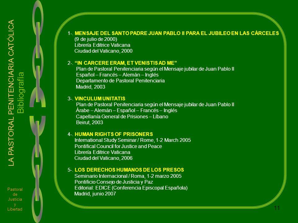 11 Pastoral de Justicia y Libertad LA PASTORAL PENITENCIARIA CATÓLICA Bibliografía 1-. MENSAJE DEL SANTO PADRE JUAN PABLO II PARA EL JUBILEO EN LAS CÁ