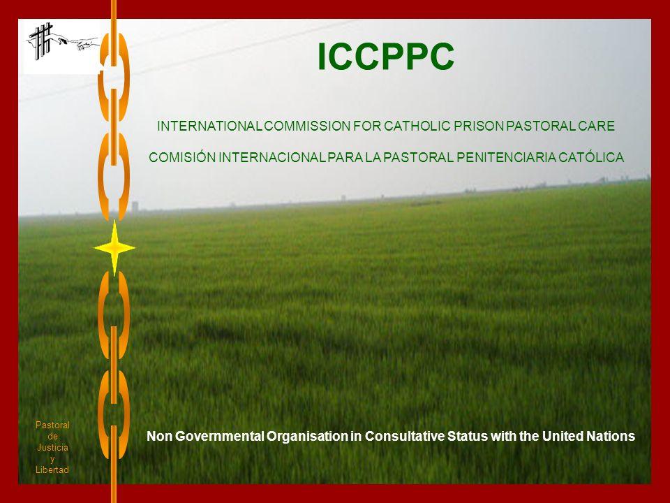 1 ICCPPC INTERNATIONAL COMMISSION FOR CATHOLIC PRISON PASTORAL CARE COMISIÓN INTERNACIONAL PARA LA PASTORAL PENITENCIARIA CATÓLICA Pastoral de Justici