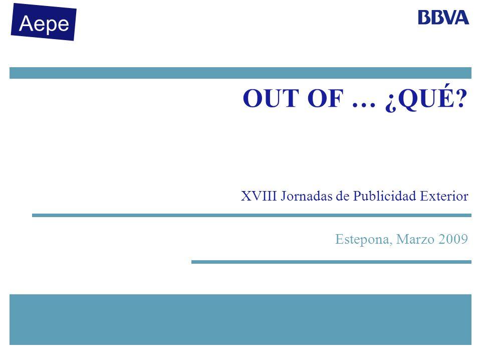 Estepona, Marzo 2009 OUT OF … ¿QUÉ XVIII Jornadas de Publicidad Exterior Aepe