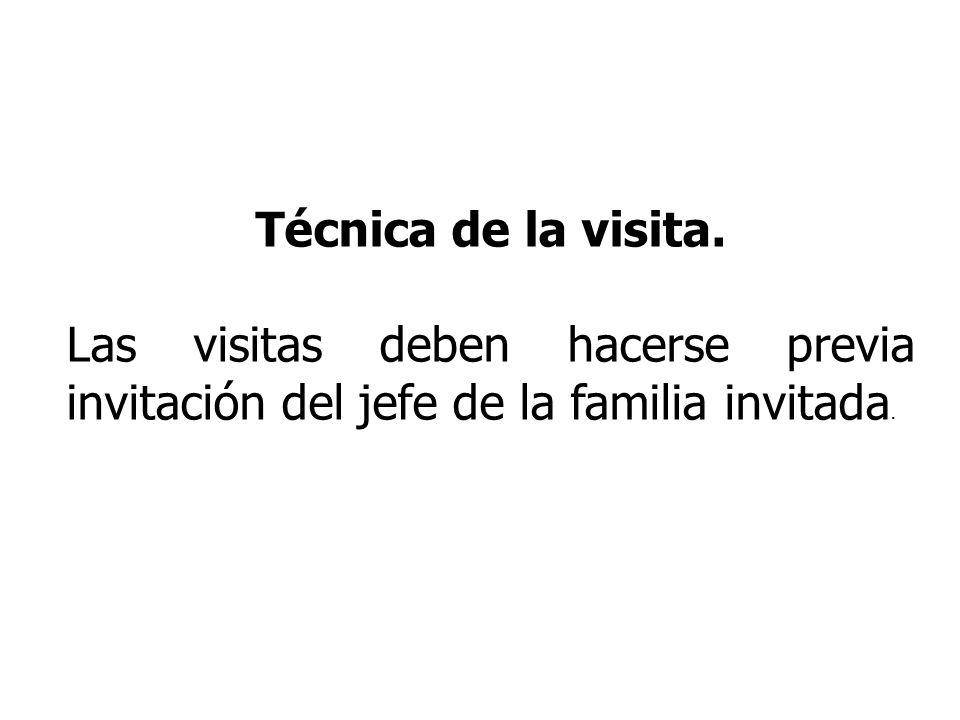 Técnica de la visita. Las visitas deben hacerse previa invitación del jefe de la familia invitada.