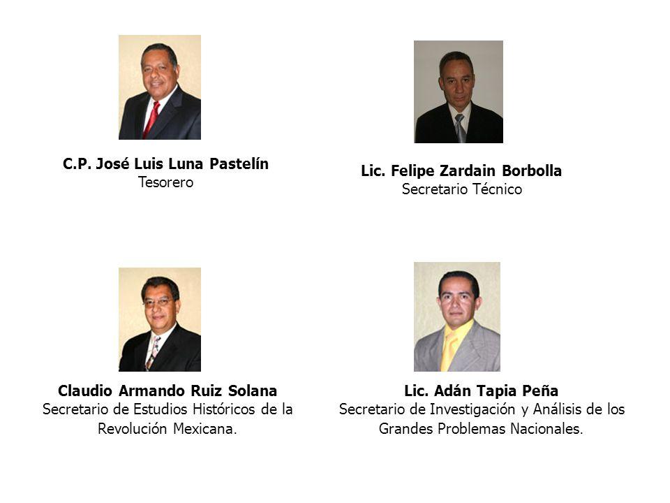 C.P. José Luis Luna Pastelín Tesorero Claudio Armando Ruiz Solana Secretario de Estudios Históricos de la Revolución Mexicana. Lic. Adán Tapia Peña Se