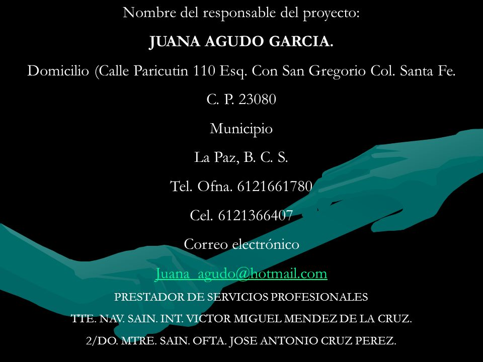 Nombre del responsable del proyecto: JUANA AGUDO GARCIA. Domicilio (Calle Paricutin 110 Esq. Con San Gregorio Col. Santa Fe. C. P. 23080 Municipio La