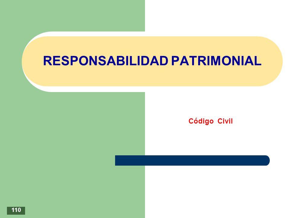 RESPONSABILIDAD PATRIMONIAL Código Civil 110