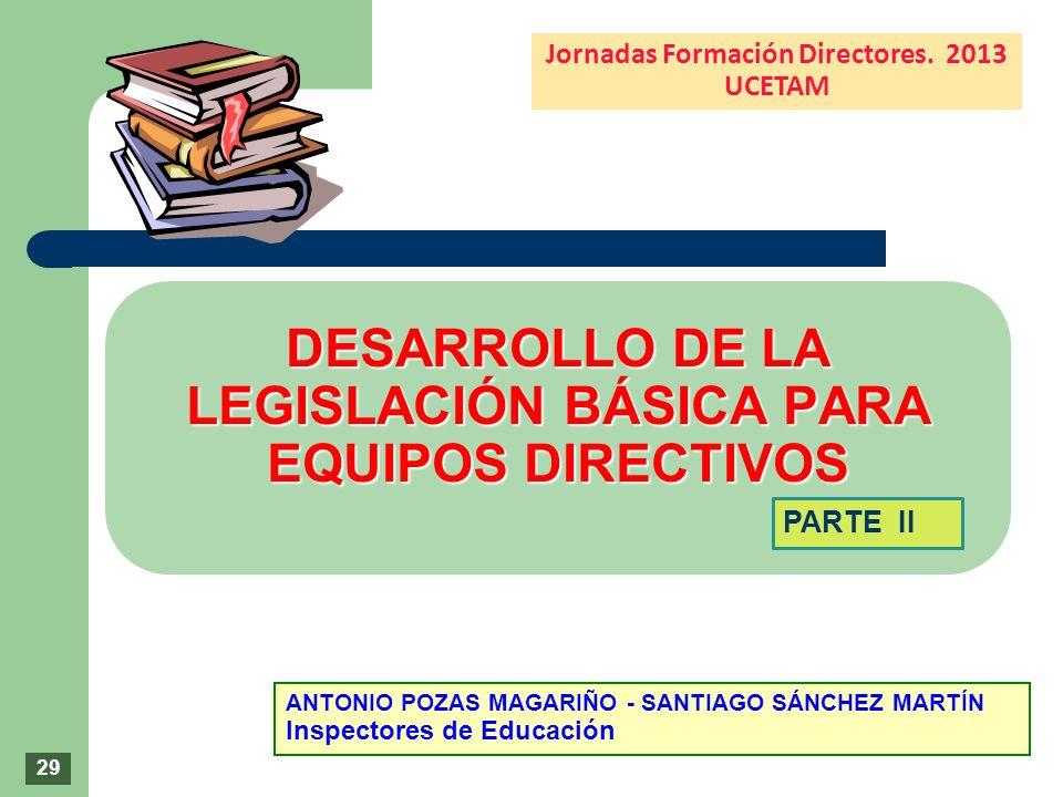 DESARROLLO DE LA LEGISLACIÓN BÁSICA PARA EQUIPOS DIRECTIVOS DESARROLLO DE LA LEGISLACIÓN BÁSICA PARA EQUIPOS DIRECTIVOS ANTONIO POZAS MAGARIÑO - SANTI