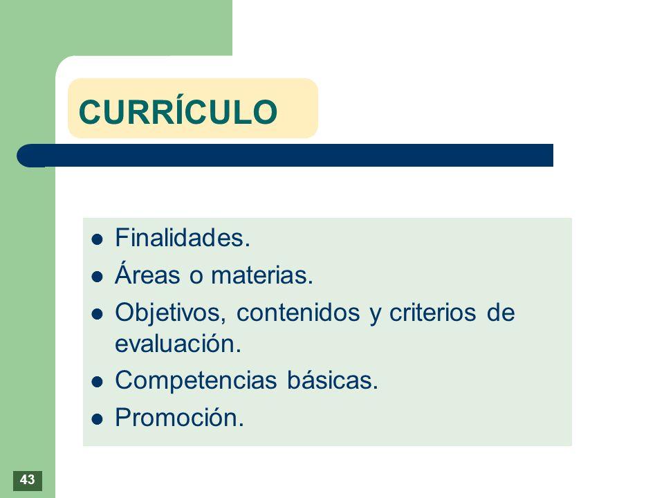 CURRÍCULO Finalidades. Áreas o materias. Objetivos, contenidos y criterios de evaluación. Competencias básicas. Promoción. 43