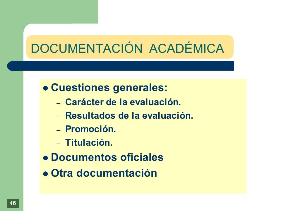 DOCUMENTACIÓN ACADÉMICA Cuestiones generales: – Carácter de la evaluación. – Resultados de la evaluación. – Promoción. – Titulación. Documentos oficia
