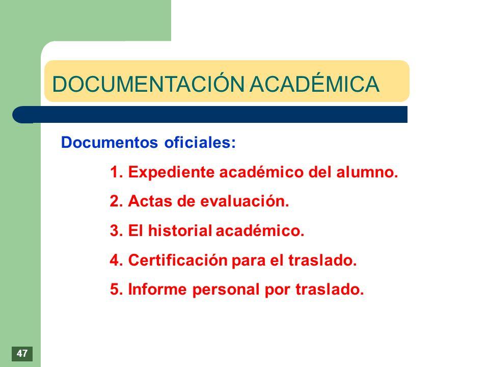 DOCUMENTACIÓN ACADÉMICA Documentos oficiales: 1.Expediente académico del alumno. 2.Actas de evaluación. 3.El historial académico. 4.Certificación para