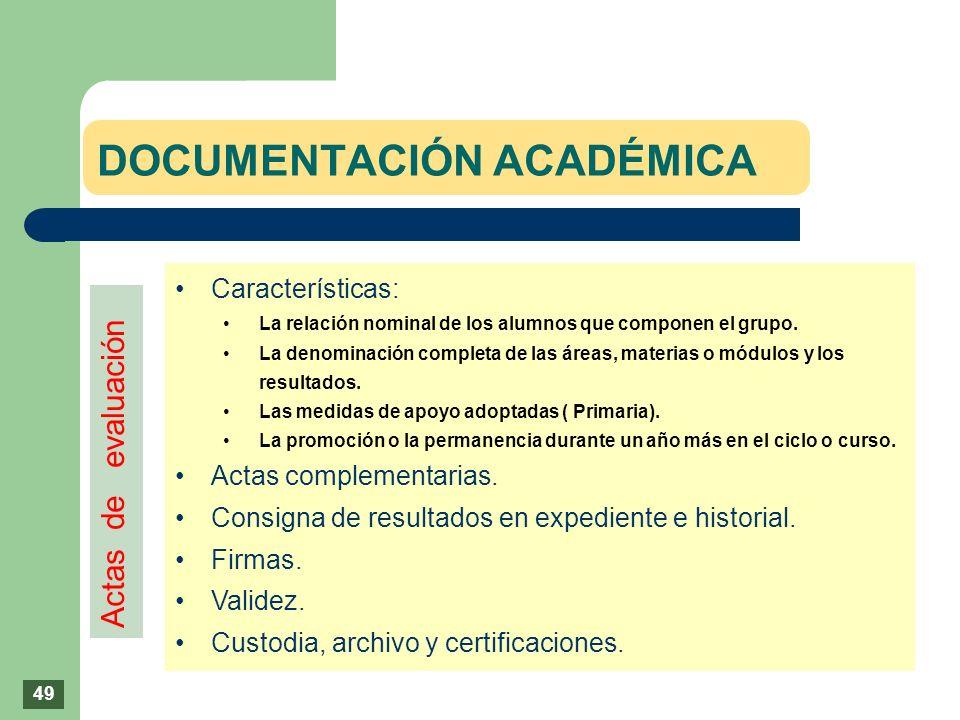 DOCUMENTACIÓN ACADÉMICA Características: La relación nominal de los alumnos que componen el grupo. La denominación completa de las áreas, materias o m