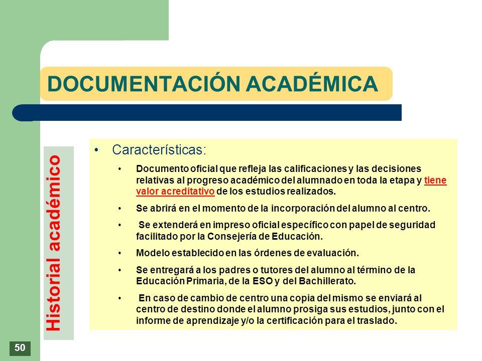 DOCUMENTACIÓN ACADÉMICA Características: Documento oficial que refleja las calificaciones y las decisiones relativas al progreso académico del alumnad