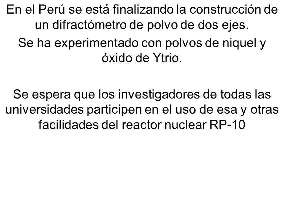 En el Perú se está finalizando la construcción de un difractómetro de polvo de dos ejes. Se ha experimentado con polvos de niquel y óxido de Ytrio. Se