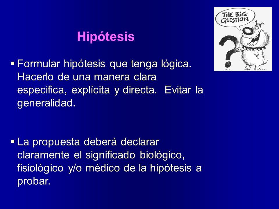 Hipótesis Formular hipótesis que tenga lógica. Hacerlo de una manera clara especifica, explícita y directa. Evitar la generalidad. La propuesta deberá