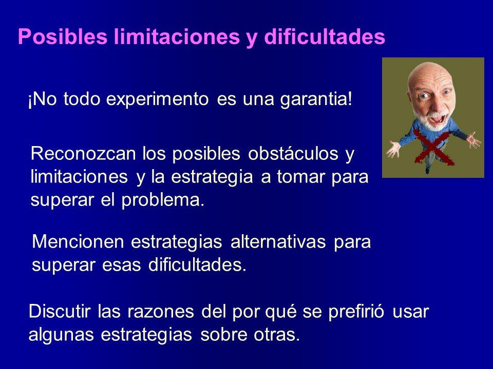 ¡No todo experimento es una garantia! Reconozcan los posibles obstáculos y limitaciones y la estrategia a tomar para superar el problema. Mencionen es