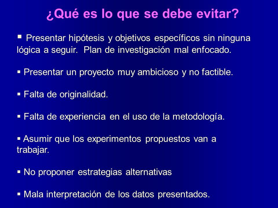 ¿Qué es lo que se debe evitar? Presentar hipótesis y objetivos específicos sin ninguna lógica a seguir. Plan de investigación mal enfocado. Presentar