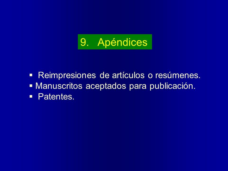 9. Apéndices Reimpresiones de artículos o resúmenes. Manuscritos aceptados para publicación. Patentes.