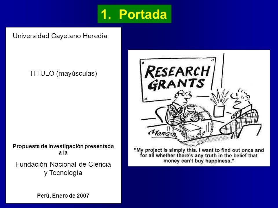 1. Portada Universidad Cayetano Heredia TITULO (mayúsculas) Propuesta de investigación presentada a la Fundación Nacional de Ciencia y Tecnología Perú