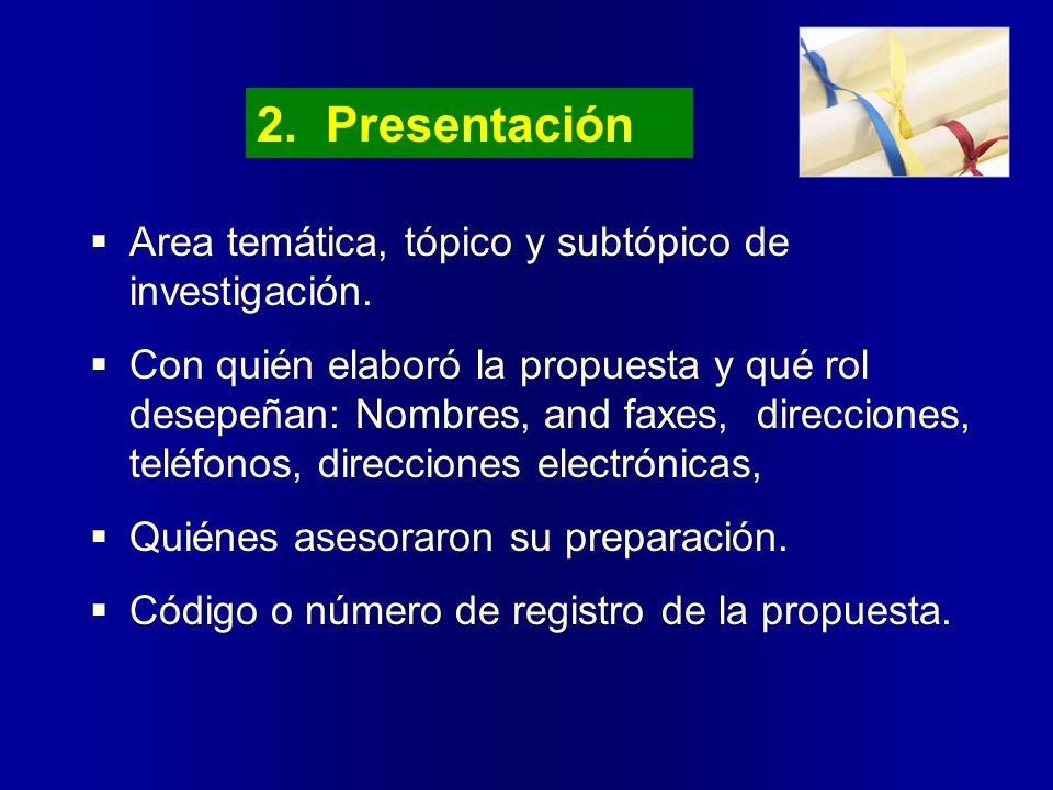 2. Presentación Area temática, tópico y subtópico de investigación. Con quién elaborό la propuesta y qué rol desepeñan: Nombres, and faxes, direccione