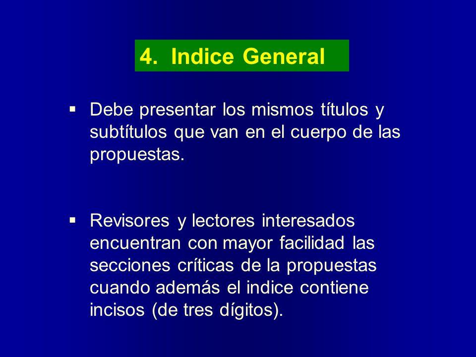 4. Indice General Debe presentar los mismos títulos y subtítulos que van en el cuerpo de las propuestas. Revisores y lectores interesados encuentran c