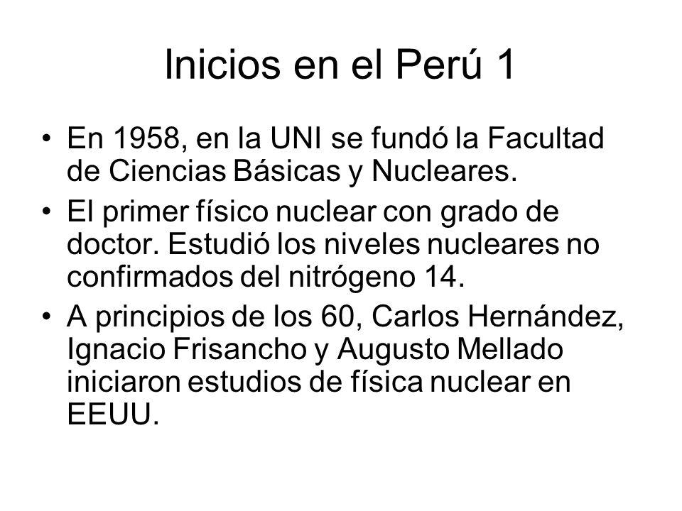 Inicios en el Perú 1 En 1958, en la UNI se fundó la Facultad de Ciencias Básicas y Nucleares.