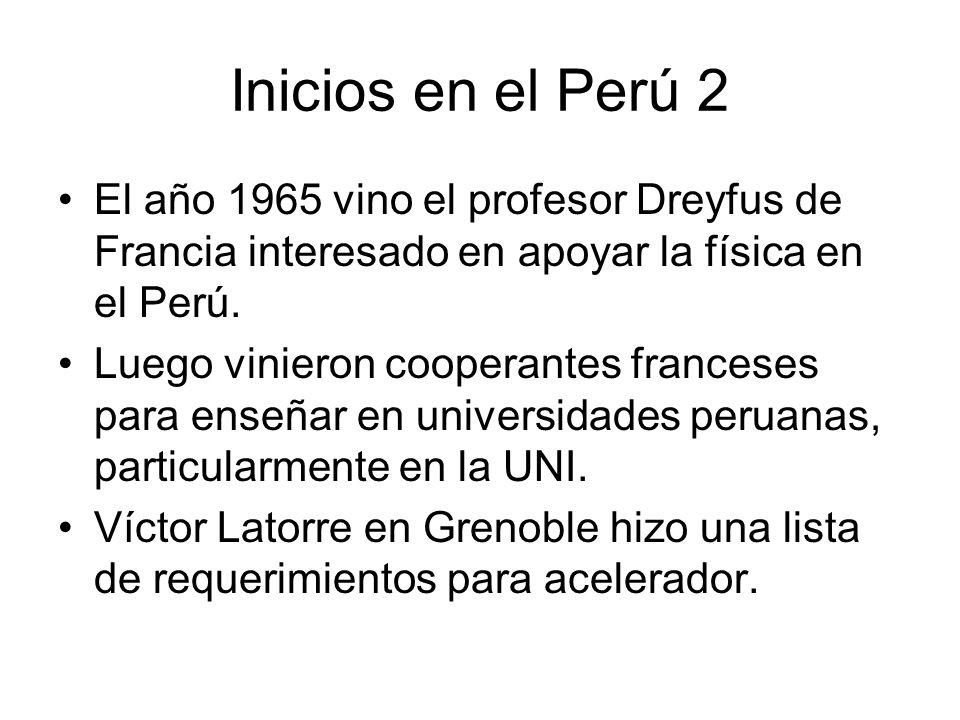 Inicios en el Perú 2 El año 1965 vino el profesor Dreyfus de Francia interesado en apoyar la física en el Perú.