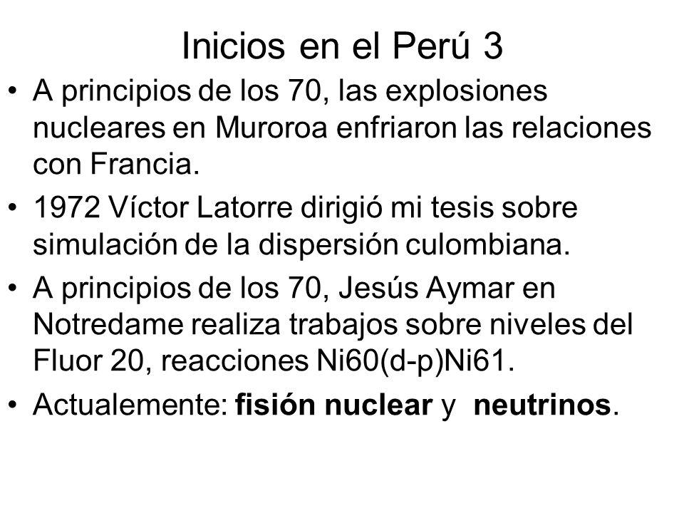 Inicios en el Perú 3 A principios de los 70, las explosiones nucleares en Muroroa enfriaron las relaciones con Francia.