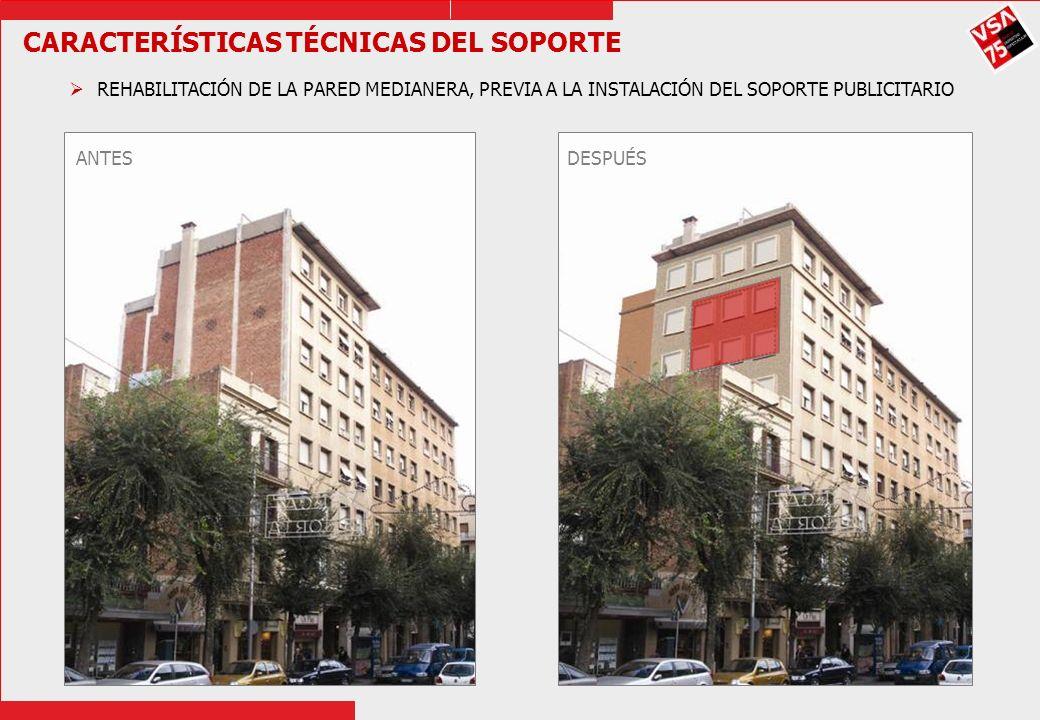CARACTERÍSTICAS TÉCNICAS DEL SOPORTE REHABILITACIÓN DE LA PARED MEDIANERA, PREVIA A LA INSTALACIÓN DEL SOPORTE PUBLICITARIO ANTESDESPUÉS