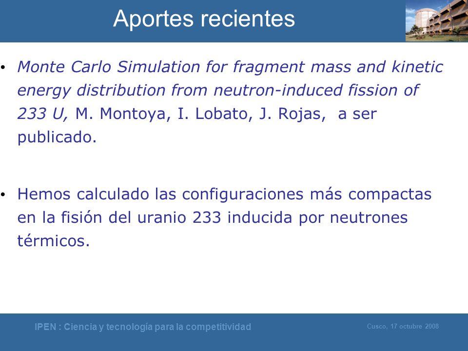IPEN : Ciencia y tecnología para la competitividad Cusco, 17 octubre 2008 Aportes recientes Monte Carlo Simulation for fragment mass and kinetic energ