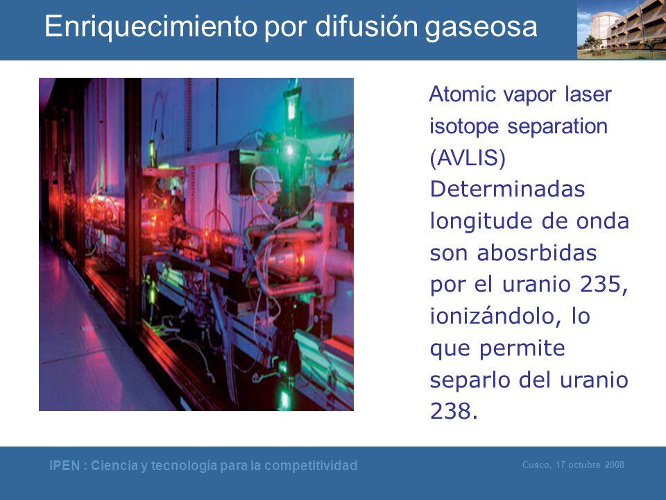IPEN : Ciencia y tecnología para la competitividad Cusco, 17 octubre 2008 Atomic vapor laser isotope separation (AVLIS) Determinadas longitude de onda