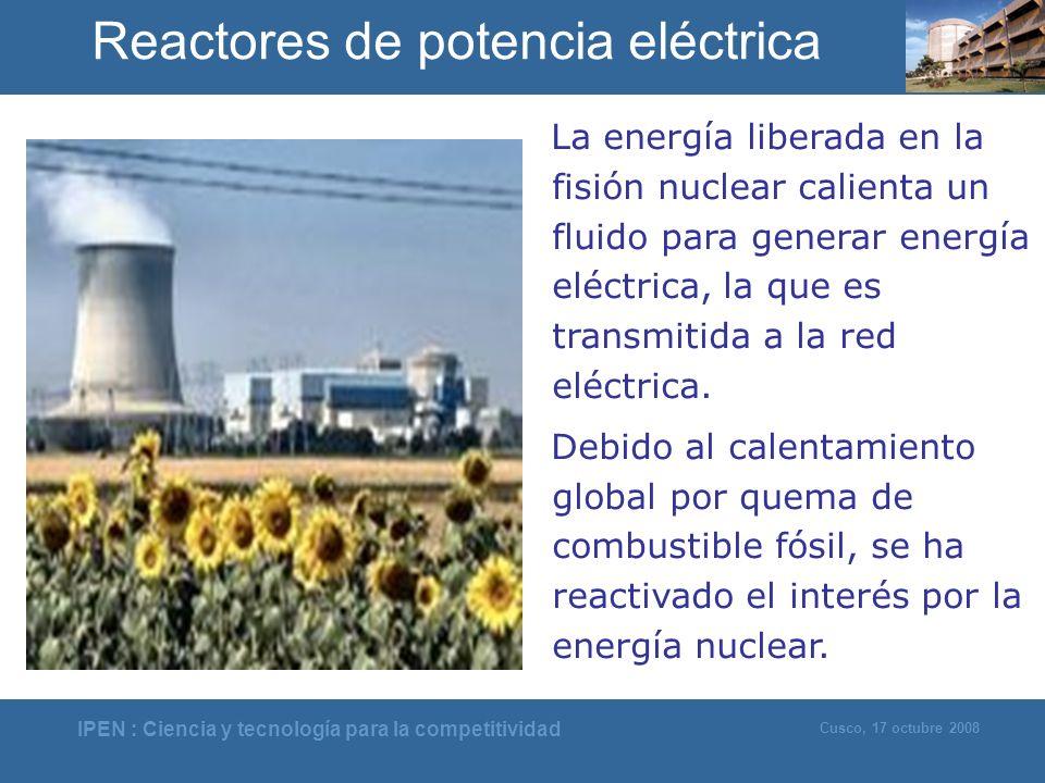 IPEN : Ciencia y tecnología para la competitividad Cusco, 17 octubre 2008 La energía liberada en la fisión nuclear calienta un fluido para generar ene