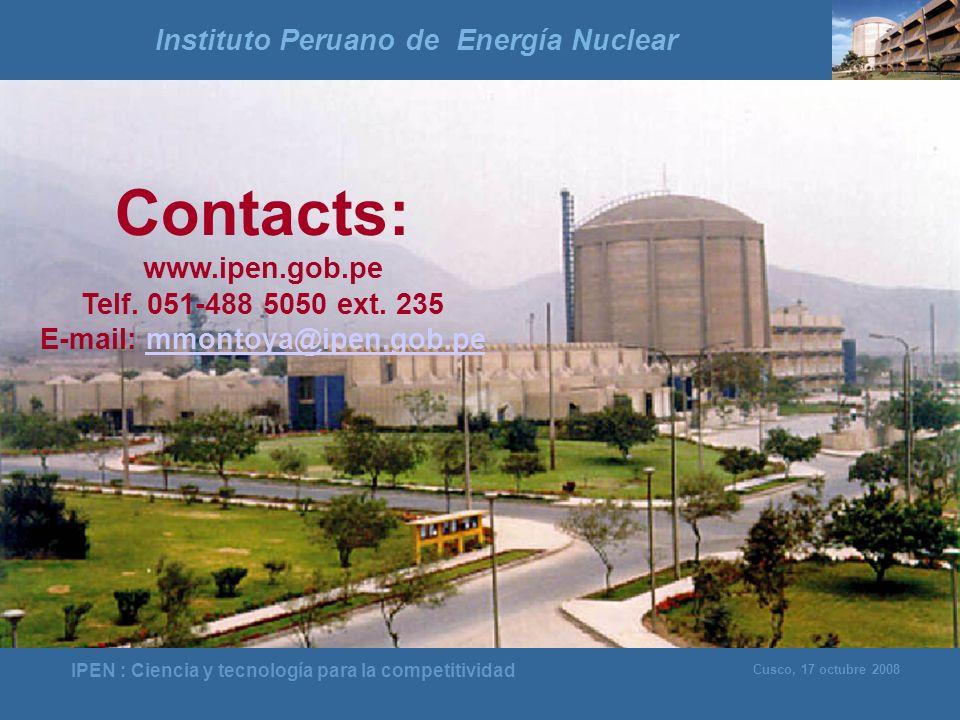 IPEN : Ciencia y tecnología para la competitividad Cusco, 17 octubre 2008 Contacts: www.ipen.gob.pe Telf. 051-488 5050 ext. 235 E-mail: mmontoya@ipen.