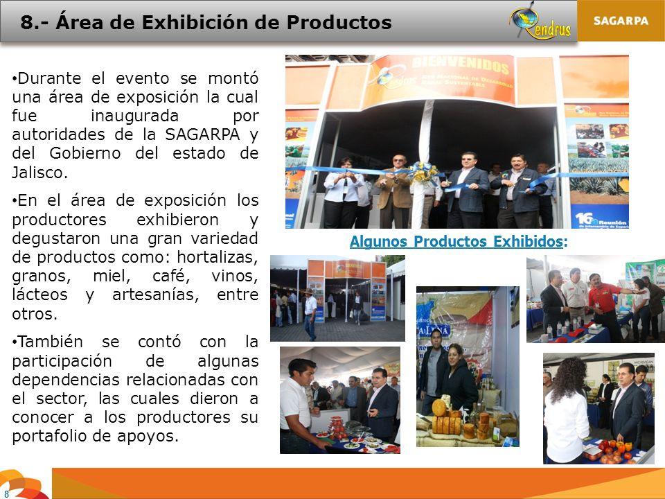 8 8.- Área de Exhibición de Productos Durante el evento se montó una área de exposición la cual fue inaugurada por autoridades de la SAGARPA y del Gobierno del estado de Jalisco.