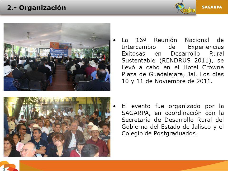 2 2.- Organización La 16ª Reunión Nacional de Intercambio de Experiencias Exitosas en Desarrollo Rural Sustentable (RENDRUS 2011), se llevó a cabo en el Hotel Crowne Plaza de Guadalajara, Jal.
