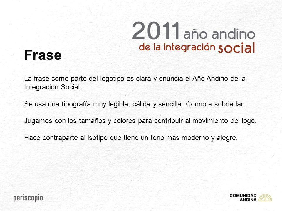 La frase como parte del logotipo es clara y enuncia el Año Andino de la Integración Social. Se usa una tipografía muy legible, cálida y sencilla. Conn
