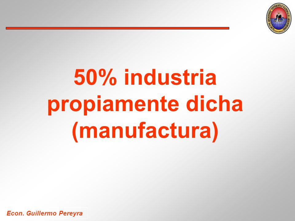 Econ. Guillermo Pereyra 50% industria propiamente dicha (manufactura)