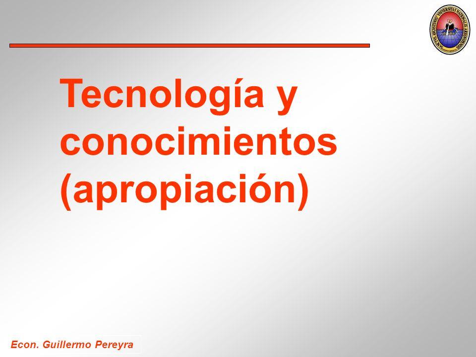 Econ. Guillermo Pereyra Tecnología y conocimientos (apropiación)