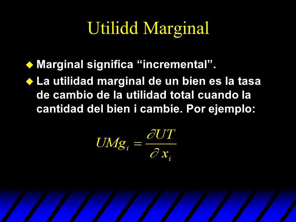 Utilidd Marginal u Marginal significa incremental. u La utilidad marginal de un bien es la tasa de cambio de la utilidad total cuando la cantidad del