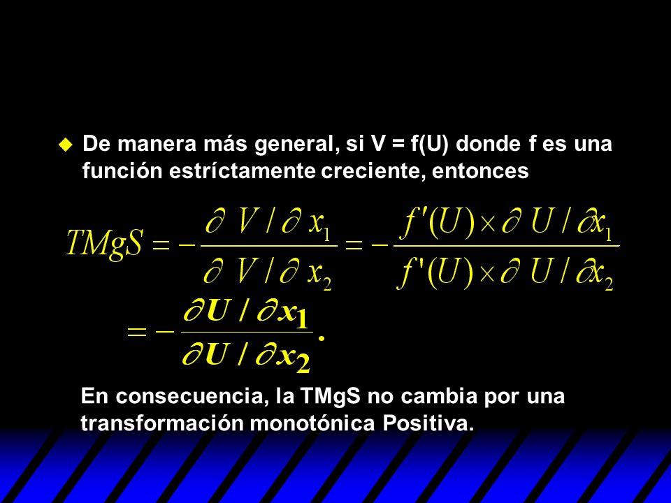 u De manera más general, si V = f(U) donde f es una función estríctamente creciente, entonces En consecuencia, la TMgS no cambia por una transformació