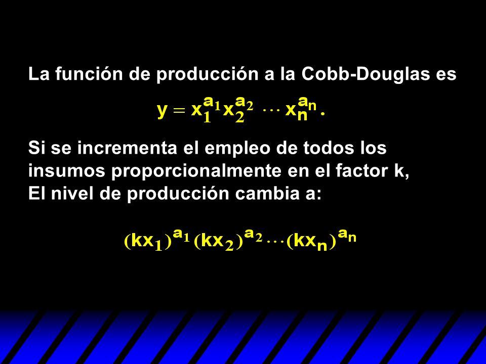 La función de producción a la Cobb-Douglas es Si se incrementa el empleo de todos los insumos proporcionalmente en el factor k, El nivel de producción