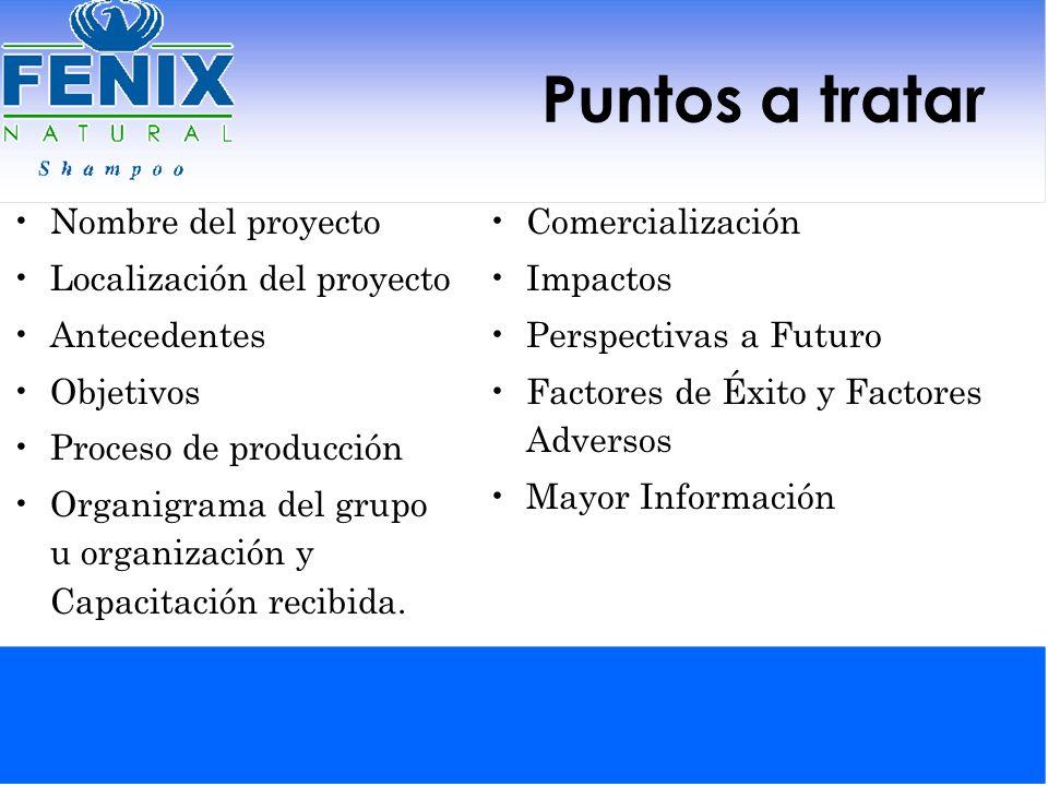 NOMBRE DEL PROYECTO Producción y Distribución de Shampoo FENIX NATURAL Compañía Jayán Quiriego, Sonora, México.
