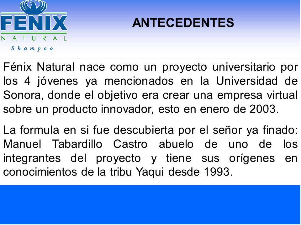 ANTECEDENTES Fénix Natural nace como un proyecto universitario por los 4 jóvenes ya mencionados en la Universidad de Sonora, donde el objetivo era cre