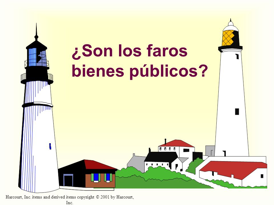 Harcourt, Inc. items and derived items copyright © 2001 by Harcourt, Inc. ¿Son los faros bienes públicos?