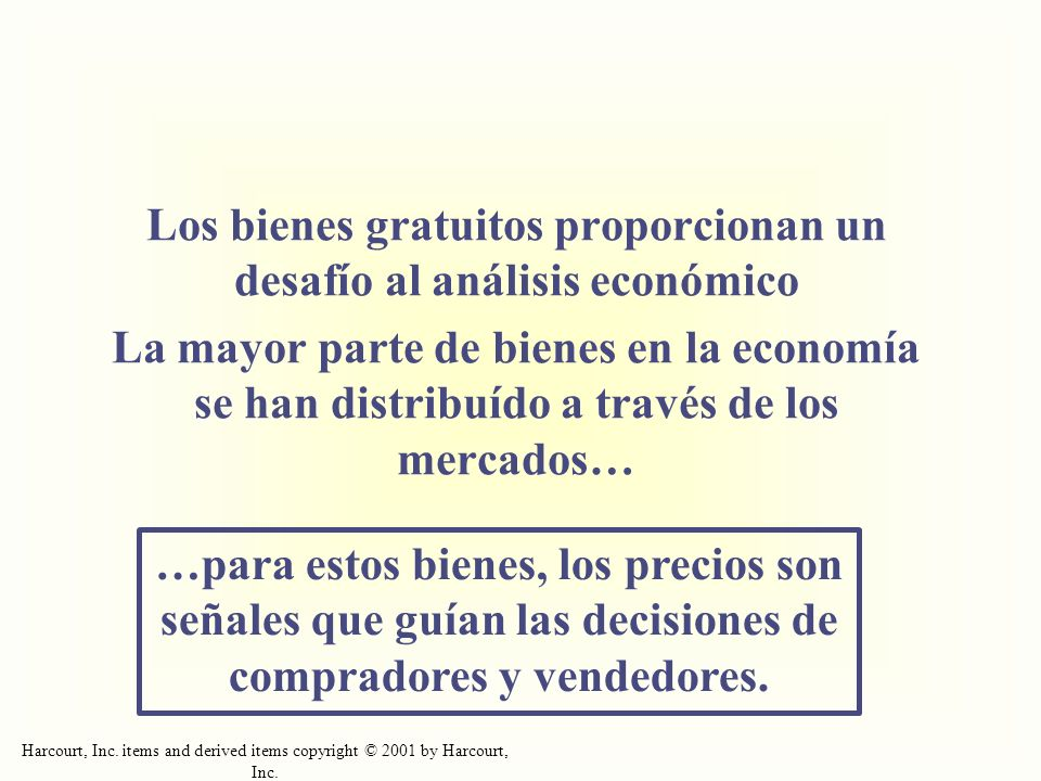 Harcourt, Inc. items and derived items copyright © 2001 by Harcourt, Inc. Los bienes gratuitos proporcionan un desafío al análisis económico La mayor