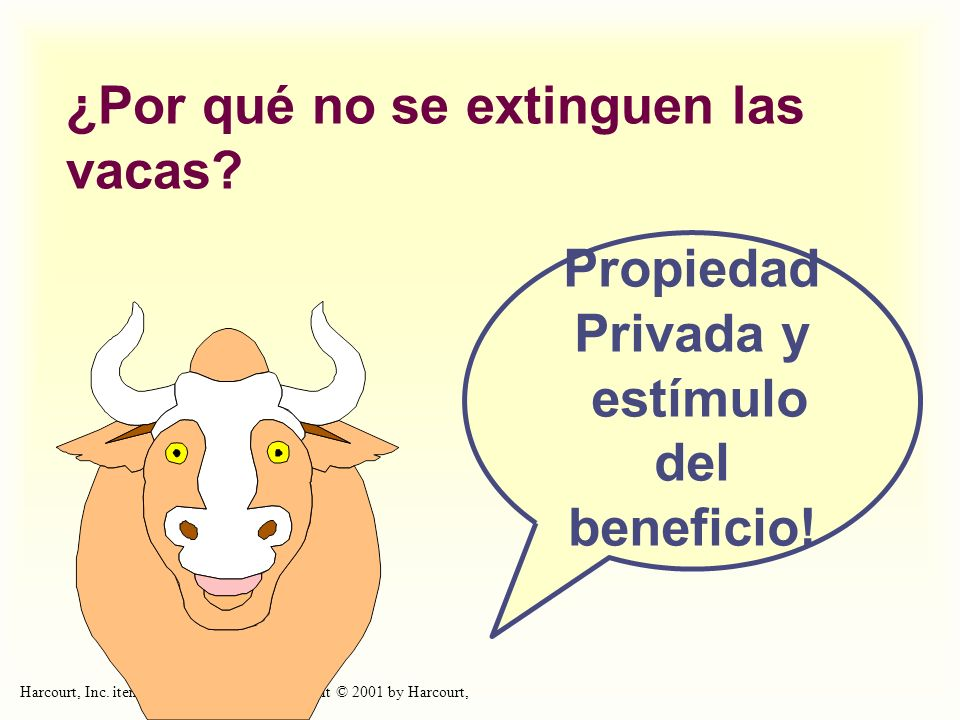 Harcourt, Inc. items and derived items copyright © 2001 by Harcourt, Inc. ¿Por qué no se extinguen las vacas? Propiedad Privada y estímulo del benefic