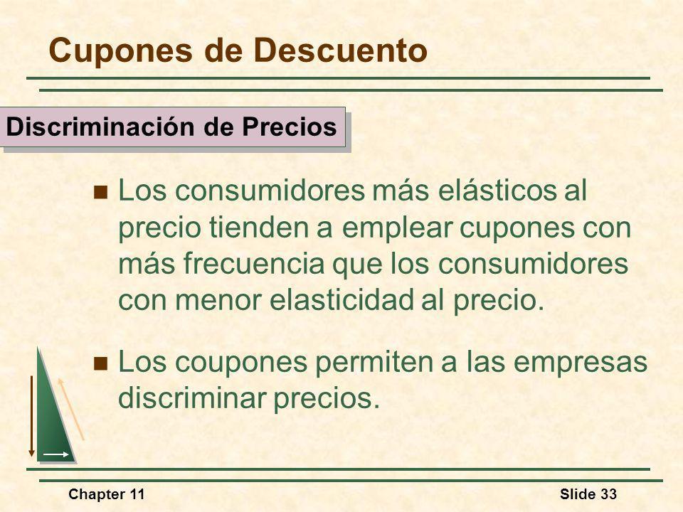 Chapter 11Slide 33 Cupones de Descuento Los consumidores más elásticos al precio tienden a emplear cupones con más frecuencia que los consumidores con