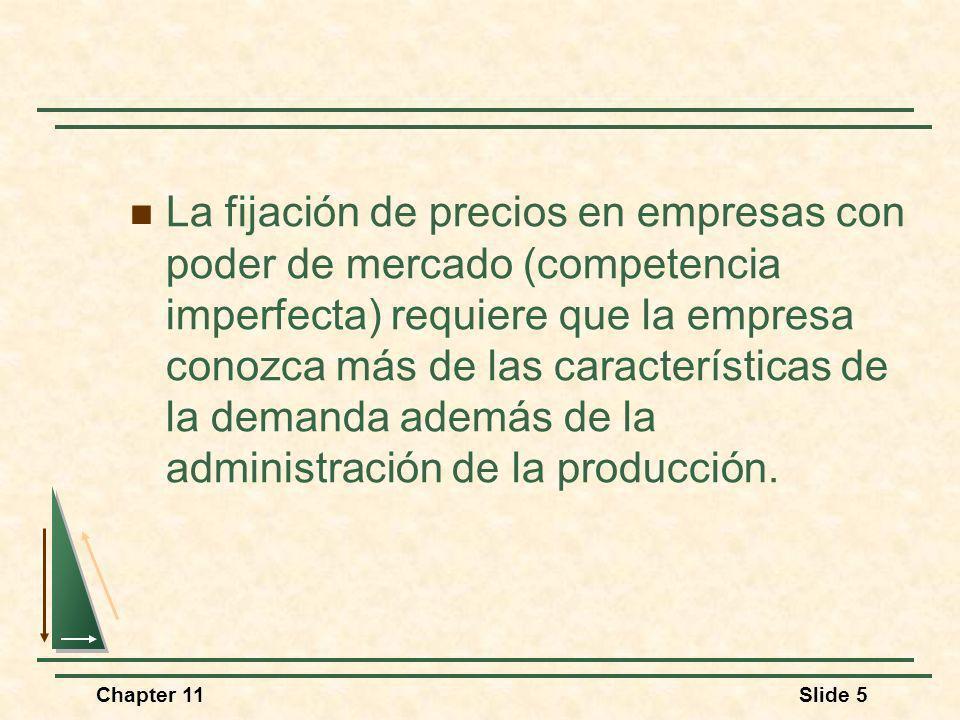 Chapter 11Slide 5 La fijación de precios en empresas con poder de mercado (competencia imperfecta) requiere que la empresa conozca más de las caracter