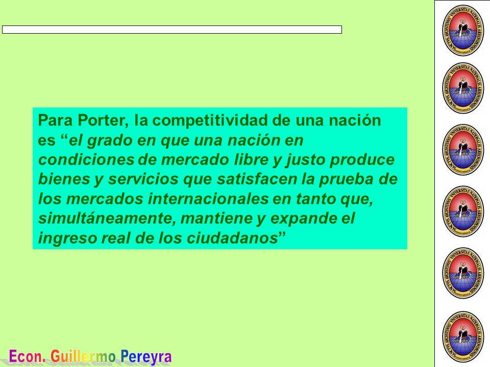 Para Porter, la competitividad de una nación es el grado en que una nación en condiciones de mercado libre y justo produce bienes y servicios que satisfacen la prueba de los mercados internacionales en tanto que, simultáneamente, mantiene y expande el ingreso real de los ciudadanos